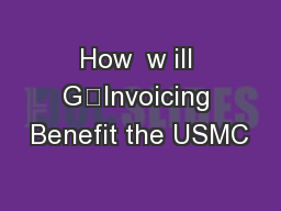 How  w ill G‐Invoicing Benefit the USMC