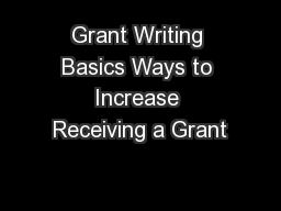 Grant Writing Basics Ways to Increase Receiving a Grant PowerPoint PPT Presentation