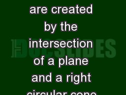 Conics – curves that are created by the intersection of a plane and a right circular cone.