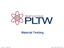 Material Testing © 2012 Project Lead The Way, Inc.