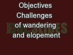 Objectives Challenges  of wandering and elopement