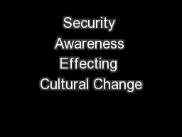 Security Awareness Effecting Cultural Change