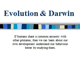 Evolution & Darwin If humans share a common ancestry with other primates, then we can learn abo