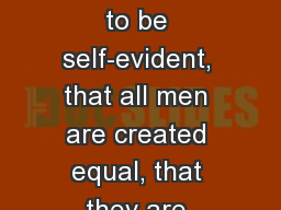"""We hold these truths to be self-evident, that all men are created equal, that they are endowed b"
