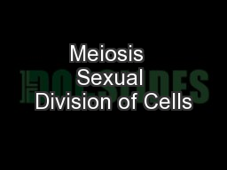 Meiosis  Sexual Division of Cells