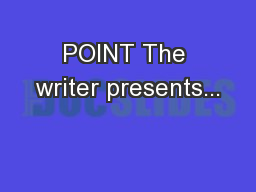 POINT The writer presents...
