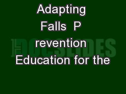 Adapting Falls  P revention Education for the