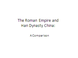 The Roman Empire and  Han Dynasty China: PowerPoint Presentation, PPT - DocSlides