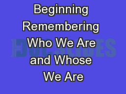 In the Beginning Remembering Who We Are and Whose We Are