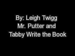 By: Leigh Twigg Mr. Putter and Tabby Write the Book