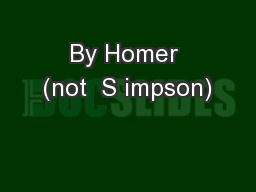 By Homer (not  S impson) PowerPoint PPT Presentation