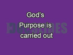 God's Purpose is carried out