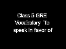 Class 5 GRE Vocabulary  To speak in favor of