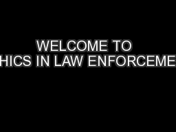 WELCOME TO  ETHICS IN LAW ENFORCEMENT