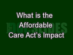 What is the  Affordable Care Act's Impact PowerPoint PPT Presentation
