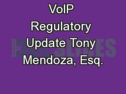 VoIP Regulatory Update Tony Mendoza, Esq.