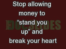 Stop allowing money to �stand you up� and break your heart