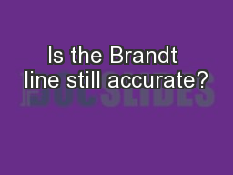 Is the Brandt line still accurate?