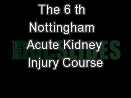 The 6 th  Nottingham  Acute Kidney Injury Course