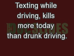 Texting while driving, kills more today than drunk driving.