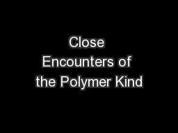 Close Encounters of the Polymer Kind