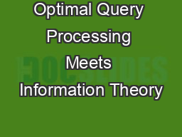 Optimal Query Processing Meets Information Theory PowerPoint Presentation, PPT - DocSlides