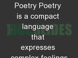 How to Analyze Poetry Poetry is a compact language that expresses complex feelings