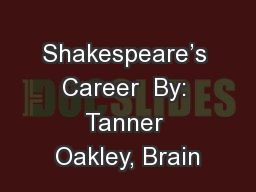 Shakespeare's Career  By: Tanner Oakley, Brain