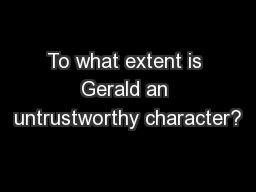 To what extent is Gerald an untrustworthy character?