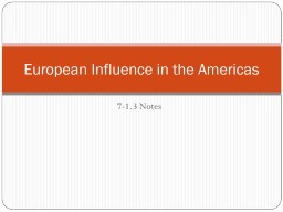 7-1.3 Notes European Influence in the Americas