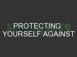 PROTECTING YOURSELF AGAINST