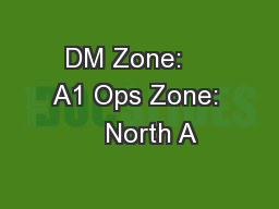 DM Zone:    A1 Ops Zone:    North A