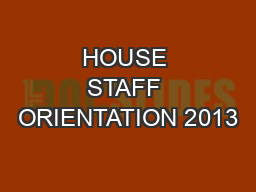 HOUSE STAFF ORIENTATION 2013