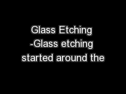 Glass Etching -Glass etching started around the