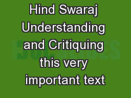 Gandhi and Hind Swaraj Understanding and Critiquing this very important text