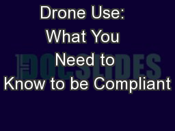 Drone Use:  What You  Need to Know to be Compliant