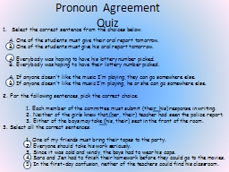 Pronoun Agreement Quiz Select the correct sentence from the choices below: