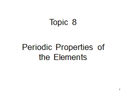 1 Topic  8 Periodic Properties of the Elements PowerPoint PPT Presentation