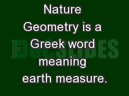 Geometry in Nature Geometry is a Greek word meaning earth measure. PowerPoint PPT Presentation