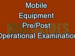 Mobile Equipment Pre/Post Operational Examination PowerPoint PPT Presentation