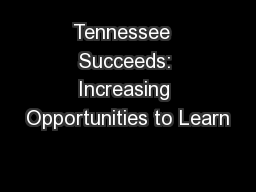 Tennessee  Succeeds: Increasing Opportunities to Learn