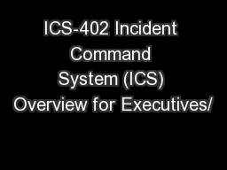 ICS-402 Incident Command System (ICS) Overview for Executives/