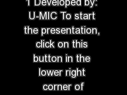 1 Developed by: U-MIC To start the presentation, click on this button in the lower right corner of PowerPoint PPT Presentation
