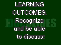 LEARNING OUTCOMES. Recognize and be able to discuss: