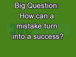 Big Question: How can a mistake turn into a success?