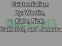 Existentialism By: Westin, Kate, Nick, Cameron, and Janessa