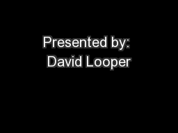 Presented by: David Looper PowerPoint PPT Presentation