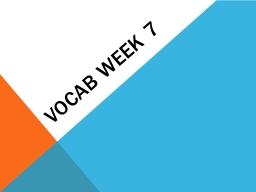 VOCAB WEEK 7 1. abridge We would lose the meaning of the novel if we were to abridge it.
