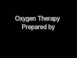 Oxygen Therapy Prepared by PowerPoint PPT Presentation