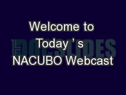 Welcome to Today ' s  NACUBO Webcast